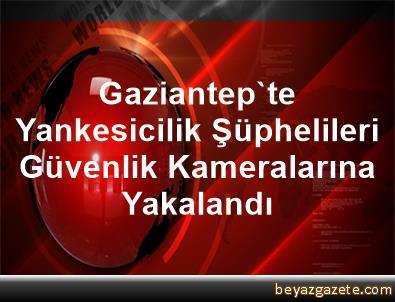 Gaziantep'te Yankesicilik Şüphelileri Güvenlik Kameralarına Yakalandı