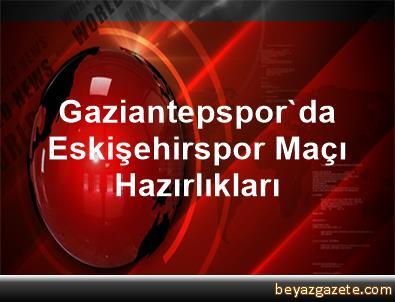 Gaziantepspor'da Eskişehirspor Maçı Hazırlıkları