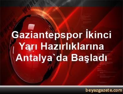 Gaziantepspor, İkinci Yarı Hazırlıklarına Antalya'da Başladı