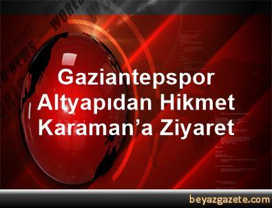 Gaziantepspor Altyapıdan Hikmet Karaman'a Ziyaret