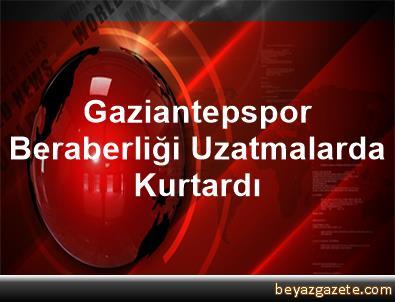 Gaziantepspor, Beraberliği Uzatmalarda Kurtardı