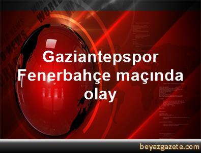 Gaziantepspor Fenerbahçe maçında olay