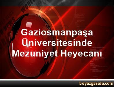 Gaziosmanpaşa Üniversitesinde Mezuniyet Heyecanı