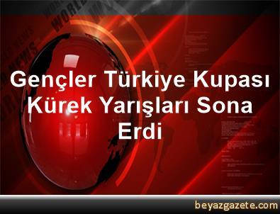 Gençler Türkiye Kupası Kürek Yarışları Sona Erdi