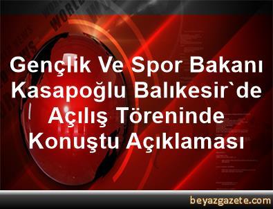 Gençlik Ve Spor Bakanı Kasapoğlu, Balıkesir'de Açılış Töreninde Konuştu Açıklaması
