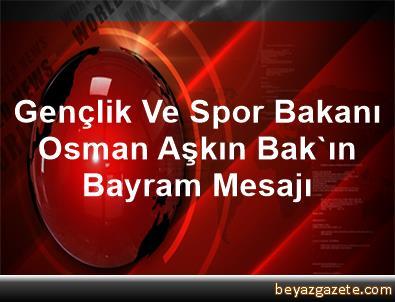 Gençlik Ve Spor Bakanı Osman Aşkın Bak'ın Bayram Mesajı