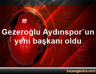 Gezeroğlu Aydınspor'un yeni başkanı oldu