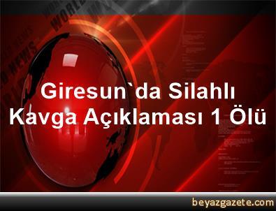 Giresun'da Silahlı Kavga Açıklaması 1 Ölü
