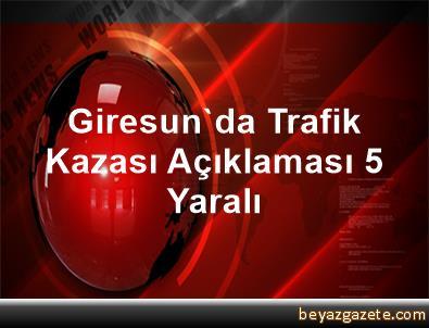 Giresun'da Trafik Kazası Açıklaması 5 Yaralı