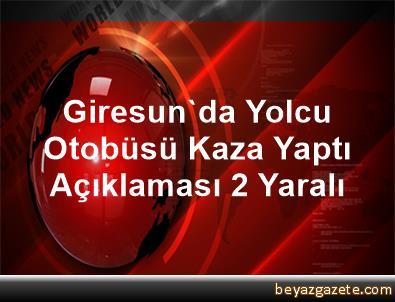 Giresun'da Yolcu Otobüsü Kaza Yaptı Açıklaması 2 Yaralı