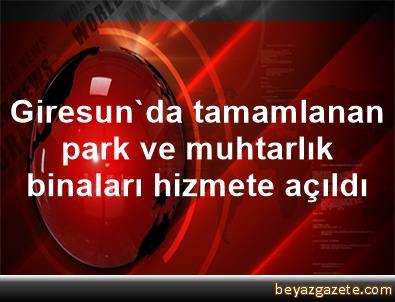 Giresun'da tamamlanan park ve muhtarlık binaları hizmete açıldı