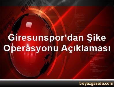 Giresunspor'dan Şike Operasyonu Açıklaması
