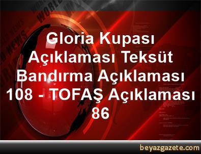 Gloria Kupası Açıklaması Teksüt Bandırma Açıklaması 108 - TOFAŞ Açıklaması 86