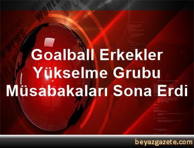 Goalball Erkekler Yükselme Grubu Müsabakaları Sona Erdi