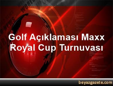 Golf Açıklaması Maxx Royal Cup Turnuvası