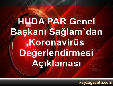 HÜDA PAR Genel Başkanı Sağlam'dan Koronavirüs Değerlendirmesi Açıklaması