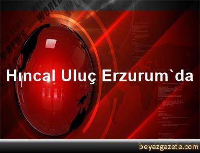 Hıncal Uluç Erzurum'da