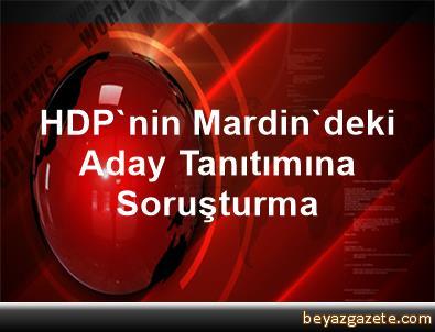HDP'nin Mardin'deki Aday Tanıtımına Soruşturma