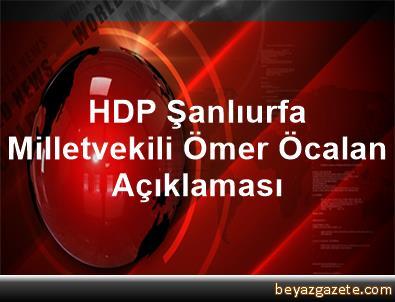 HDP Şanlıurfa Milletvekili Ömer Öcalan Açıklaması