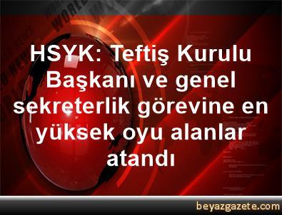 HSYK: Teftiş Kurulu Başkanı ve genel sekreterlik görevine en yüksek oyu alanlar atandı