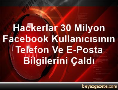 Hackerlar 30 Milyon Facebook Kullanıcısının Telefon Ve E-Posta Bilgilerini Çaldı