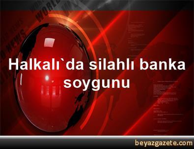 Halkalı'da silahlı banka soygunu