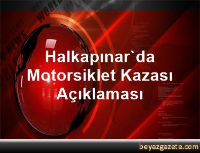 Halkapınar'da Motorsiklet Kazası Açıklaması