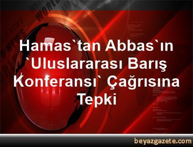 Hamas'tan Abbas'ın 'Uluslararası Barış Konferansı' Çağrısına Tepki