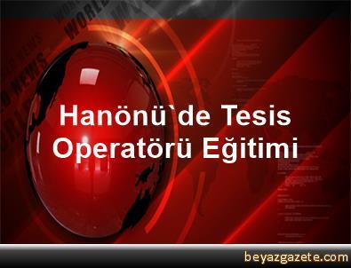 Hanönü'de Tesis Operatörü Eğitimi