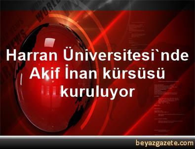 Harran Üniversitesi'nde Akif İnan kürsüsü kuruluyor