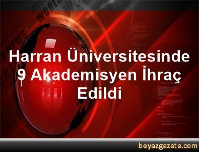 Harran Üniversitesinde 9 Akademisyen İhraç Edildi