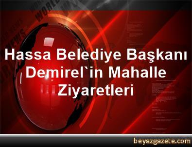 Hassa Belediye Başkanı Demirel'in Mahalle Ziyaretleri