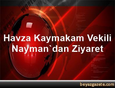Havza Kaymakam Vekili Nayman'dan Ziyaret