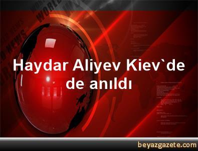 Haydar Aliyev, Kiev'de de anıldı