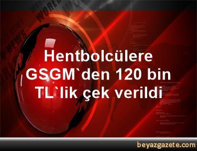 Hentbolcülere GSGM'den 120 bin TL'lik çek verildi