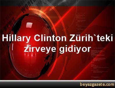 Hillary Clinton Zürih'teki zirveye gidiyor