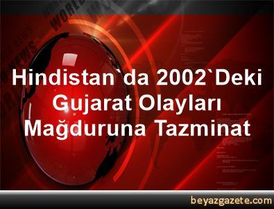 Hindistan'da 2002'Deki Gujarat Olayları Mağduruna Tazminat