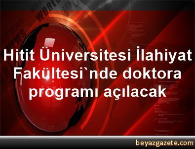 Hitit Üniversitesi İlahiyat Fakültesi'nde doktora programı açılacak