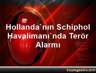 Hollanda'nın Schiphol Havalimanı'nda Terör Alarmı