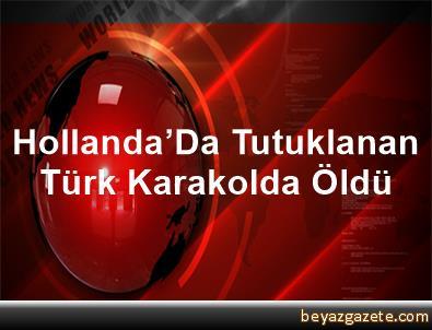 Hollanda'Da Tutuklanan Türk, Karakolda Öldü