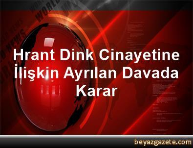 Hrant Dink Cinayetine İlişkin Ayrılan Davada Karar