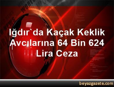 Iğdır'da Kaçak Keklik Avcılarına 64 Bin 624 Lira Ceza