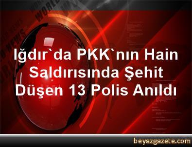 Iğdır'da PKK'nın Hain Saldırısında Şehit Düşen 13 Polis Anıldı