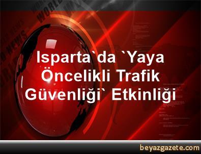 Isparta'da 'Yaya Öncelikli Trafik Güvenliği' Etkinliği
