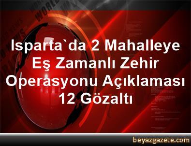 Isparta'da 2 Mahalleye Eş Zamanlı Zehir Operasyonu Açıklaması 12 Gözaltı