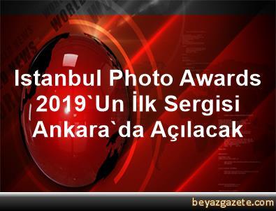 Istanbul Photo Awards 2019'Un İlk Sergisi Ankara'da Açılacak