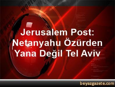 Jerusalem Post: Netanyahu Özürden Yana Değil Tel Aviv