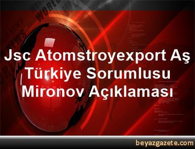 Jsc Atomstroyexport Aş Türkiye Sorumlusu Mironov Açıklaması