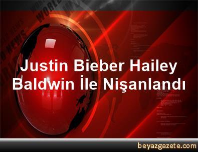 Justin Bieber Hailey Baldwin İle Nişanlandı