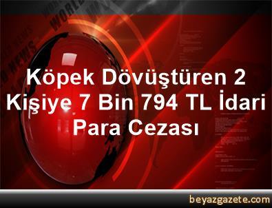 Köpek Dövüştüren 2 Kişiye 7 Bin 794 TL İdari Para Cezası